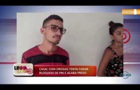 LINHA DE FOGO 05 12 2019  Casal com drogas tenta furar bloqueio de PM e acaba preso