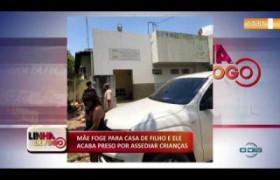 LINHA DE FOGO 05 12 2019  Mãe foge para casa de filho e ele acaba preso por assediar criança