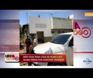 TV O Dia - LINHA DE FOGO 05 12 2019 Mãe foge para casa de filho e ele acaba preso por assediar criança