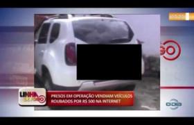 LINHA DE FOGO 05 12 2019  Presos vendiam veículos roubados por R$ 500, na internet