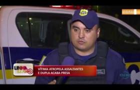 LINHA DE FOGO 05 12 2019  Vítima atropela assaltantes e dupla acaba presa