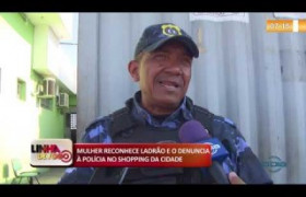 LINHA DE FOGO (09 12) MULHER RECONHECE LADRÃO E O DENUNCIA À POLÍCIA NO SHOPPING DA CIDADE