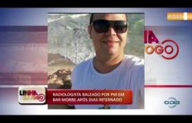 LINHA DE FOGO (09 12) RADIOLOGISTA BALEADO POR PM EM BAR MORRE APÓS DIAS INTERNADO