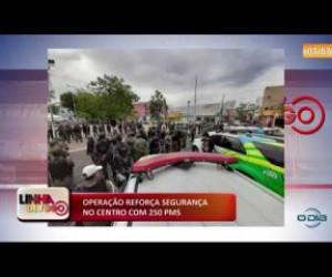 TV O Dia - LINHA DE FOGO (10 12) OPERAÇÃO REFORÇA SEGURANÇA NO CENTRO COM 250 PMS