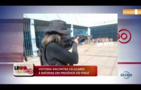 LINHA DE FOGO (10 12) VISTORIA ENCONTRA CELULARES E BATERIAS EM PRESÍDIOS DO PIAUÍ