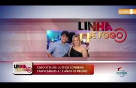 LINHA DE FOGO (12 12) CASO STYLLOS: JUSTIÇA CONDENA EMPRESÁRIOS A 12 ANOS DE PRISÃO