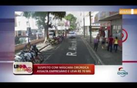 LINHA DE FOGO (12 12) SUSPEITO COM MÁSCARA CIRÚRGICA ASSALTA EMPRESÁRIO E LEVA R$ 70 MIL