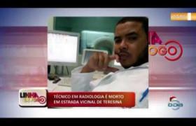 LINHA DE FOGO (12 12)  TÉCNICO EM RADIOLOGIA É MORTO EM ESTRADA VICINAL DE TERESINA