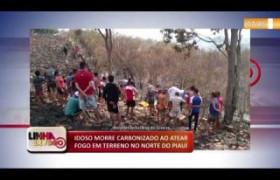 LINHA DE FOGO (13 12) IDOSO MORRE CARBONIZADO AO ATEAR FOGO EM TERRENO NO NORTE DO PIAUÍ
