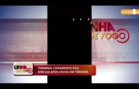 LINHA DE FOGO (13 12) TERMINAL LIVRAMENTO FICA SEM LUZ APÓS CHUVA EM TERESINA