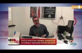 LINHA DE FOGO (20 12) POLÍCIA INVESTIGA HOMEM SUSPEITO DE ESTUPRAR E TORTURAR ESPOSA EM ALTOS