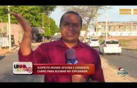 LINHA DE FOGO (20 12) SUSPEITO INVADE OFICINA E CONSERTA CARRO PARA ROUBAR NO ESPLANADA