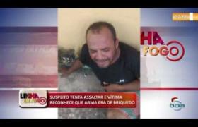 LINHA DE FOGO (20 12) SUSPEITO TENTA ASSALTAR E VÍTIMA RECONHECE QUE ARMA ERA DE BRIQUEDO