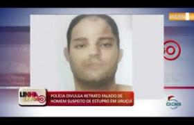 LINHA DE FOGO (23 12) POLÍCIA DIVULGA RETRATO FALADO DE HOMEM SUSPEITO DE ESTUPRO EM URUÇUÍ