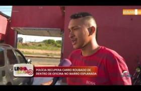 LINHA DE FOGO (23 12) POLÍCIA RECUPERA CARRO ROUBADO DE DENTRO DE OFICINA NO BAIRRO ESPLANADA