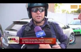 LINHA DE FOGO (26 12) GUARDA MUNICIPAL PRENDE SUSPEITO DE TRÁFICO DE DROGAS EM TERESINA