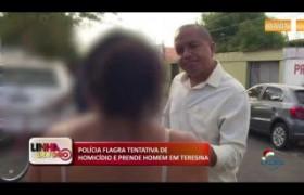 LINHA DE FOGO (26 12) POLÍCIA FLAGRA TENTATIVA DE HOMICÍDIO E PRENDE HOMEM EM TERESINA