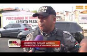 LINHA DE FOGO (27 12) ADOLESCENTE E CUNHADO SÃO PEGOS COM MOTOCICLETA ROUBADA EM TERESINA