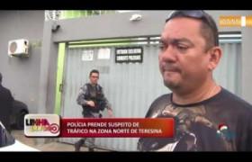 LINHA DE FOGO (27 12) POLÍCIA PRENDE SUSPEITO DE TRÁFICO NA ZONA NORTE DE TERESINA