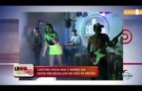LINHA DE FOGO (30 12) CANTORA PASSA MAL E MORRE EM SHOW PRÉ-RÉVEILLON EM JOSÉ DE FREITAS