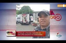 LINHA DE FOGO (30 12) OPERAÇÃO APREENDE PAREDÕES DE SOM APÓS DENÚNCIA DE MORADORES