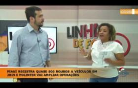 LINHA DE FOGO (30 12) PIAUÍ REGISTRA QUASE 800 ROUBOS A VEÍCULOS E POLINTER VAI AMPLIAR OPERAÇÕE