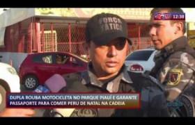 ROTA DO DIA 06 12 2019  Dupla presa após roubar motocicleta no Parque Piauí
