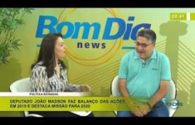 BOM DIA NEWS 06 01 2020  João Madson (Dep. Estadual MDB) - Balanço da ações em 2019