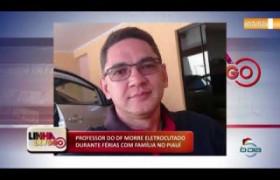 LINHA DE FOGO (02 2020) PROFESSOR DO DF MORRE ELETROCUTADO DURANTE FÉRIAS COM FAMÍLIA NO PIAUÍ