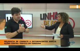 LINHA DE FOGO 03 01 Delegacia de combate a entorpecentes amplia ações contra tráfico em Teresina