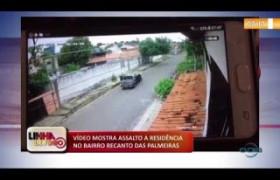 LINHA DE FOGO 06 01 2020 VÍDEO MOSTRA ASSALTO A RESIDÊNCIA NO BAIRRO RECANTO DAS PALMEIRAS