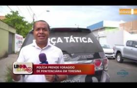 LINHA DE FOGO 07 01 2020 POLÍCIA PRENDE FORAGIDO DE PENITENCIÁRIA EM TERESINA