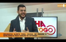 LINHA DE FOGO 09 01 2020 DELEGACIA ALERTA PARA CRIMES DE FRAUDES E ESTELIONATO NA INTERNET