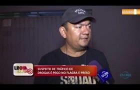 LINHA DE FOGO 10 01 2020 SUSPEITO DE TRÁFICO DE DROGAS É PEGO NO FLAGRA E PRESO