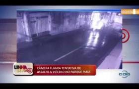 LINHA DE FOGO 13 01 2020 CÂMERA FLAGRA TENTATIVA DE ASSALTO A VEÍCULO NO PARQUE PIAUÍ