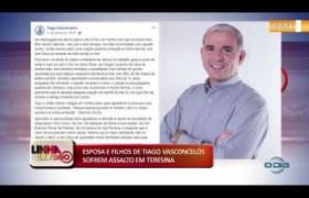 LINHA DE FOGO 14 01 2020  Esposa e filhos de Tiago Vasconcelos sofrem assalto em Teresina