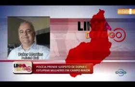 LINHA DE FOGO 15 01 2020 POLÍCIA PRENDE SUSPEITO DE DOPAR E ESTUPRAR MULHERES EM CAMPO MAIOR