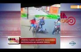 LINHA DE FOGO 17 01 2020 CÂMERA FLAGRA QUARTETO ASSALTANDO MOTOCICLISTA NO GRANDE DIRCEU