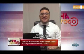 LINHA DE FOGO 17 01 2020 DEFESA DE BLOGUEIRA AGREDIDA ESCLARECE ALEGAÇÕES ENVOLVENDO A VÍTIMA