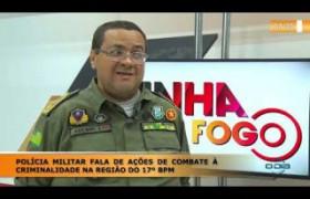 LINHA DE FOGO 17 01 2020 POLÍCIA MILITAR FALA DE AÇÕES DE COMBATE À CRIMINALIDADE NA REGIÃ