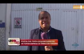 LINHA DE FOGO 17 01 2020 POLÍCIA CIVIL TENTA LOCALIZAR SUSPEITOS DE FURTAR EMPRESA DE ÔNIBUS