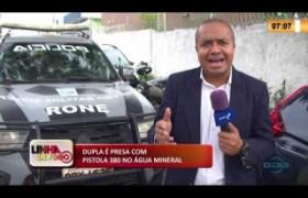 LINHA DE FOGO 20 01 2020 DUPLA É PRESA COM PISTOLA 380 NO ÁGUA MINERAL