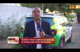 LINHA DE FOGO 21 01 2020 HOMEM É PRESO SUSPEITO DE AMEAÇAR EX-ESPOSA COM FACÃO EM NAZÁRIA