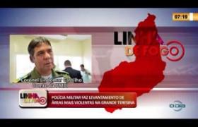 LINHA DE FOGO 21 01 2020 POLÍCIA MILITAR FAZ LEVANTAMENTO DE ÁREAS MAIS VIOLENTAS NA GRANDE TERESI