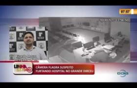 LINHA DE FOGO 24 01 2020 CÂMERA FLAGRA SUSPEITO FURTANDO HOSPITAL NO GRANDE DIRCEU
