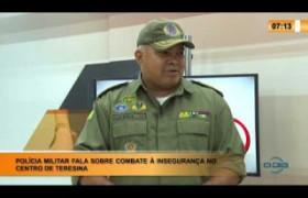 LINHA DE FOGO 27 01 2020 POLICIA MILITAR FALA SOBRE COMBATE À INSEGURANÇA NO CENTRO DE TERESINA