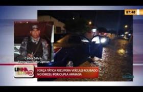 LINHA DE FOGO 27 01 FORÇA TÁTICA RECUPERA VEÍCULO ROUBADO NO DIRCEU POR DUPLA ARMADA