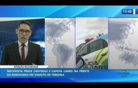 O DIA NEWS 14 01 2020  Motorista perde controle e capota carro em viaduto de Teresina
