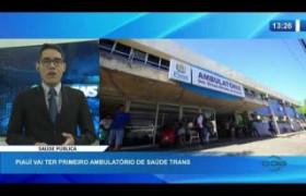 O DIA NEWS 23 01 2020  Piauí vai ter primeiro ambulatório de saúde trans