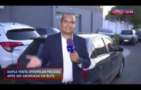 ROTA DO DIA 21 01 2020  Dupla tenta atropelar policial após ser abordada em blitz